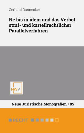 Ne bis in idem und das Verbot straf- und kartellrechtlicher Parallelverfahren von Dannecker,  Gerhard