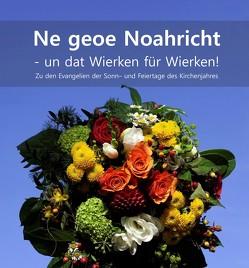 Ne geoe Noahricht – un dat Wierken für Wierken! von Arbeitsgemeinschaft Plattdütsk in de Kerken in der Ev. Kirche von Westfalen, Ellsel,  Reinhard