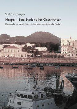 Neapel – Eine Stadt voller Geschichten von Cotugno,  Stelio