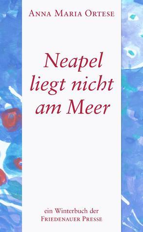 Neapel liegt nicht am Meer von Haas,  Franz, Ortese,  Anna Maria, Schneider,  Marianne