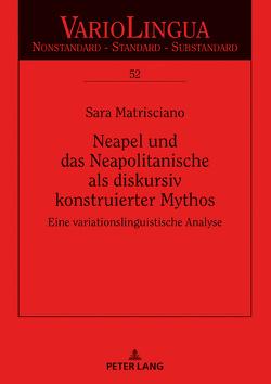 Neapel und das Neapolitanische als diskursiv konstruierter Mythos von Matrisciano,  Sara