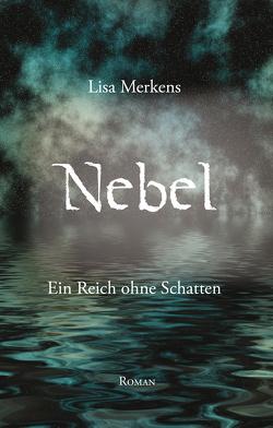 Nebel – Ein Reich ohne Schatten von Merkens,  Lisa