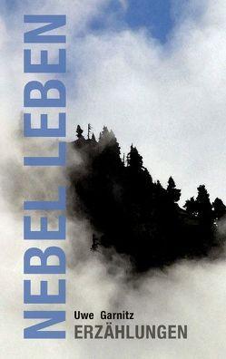 Nebel Leben von Garnitz,  Uwe