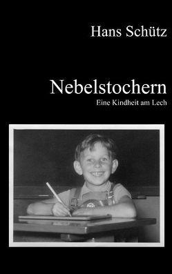 Nebelstochern – Eine Kindheit am Lech von Schütz,  Hans