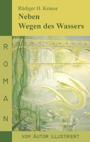 Neben Wegen des Wassers von Krause,  Rüdiger H.