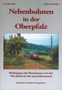 Nebenbahnen in der Oberpfalz von Hoch,  Gerald, Kufahl,  Andreas