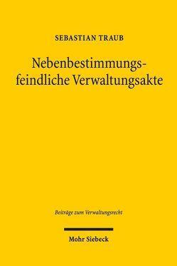 Nebenbestimmungsfeindliche Verwaltungsakte von Traub,  Sebastian