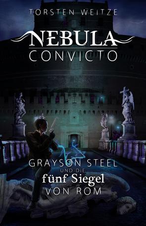 Nebula Convicto. Grayson Steel und das Blutsiegel von Rom von Weitze,  Torsten