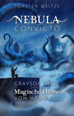 Nebula Convicto. Grayson Steel und die magische Hanse von Hamburg von Weitze,  Torsten