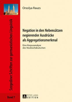 Negation in den Nebensätzen negierender Ausdrücke als Aggregationsmerkmal von Rauzs,  Orsolya