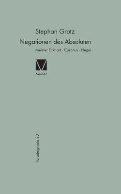 Negationen des Absoluten: Meister Eckhart, Cusanus, Hegel von Grotz,  Stephan