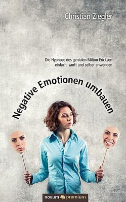 Negative Emotionen umbauen von Ziegler,  Christian
