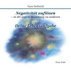 Negativität auflösen, in dir und in Beziehung zu anderen – Deine Lebensaufgabe von Helliwell,  Tanis