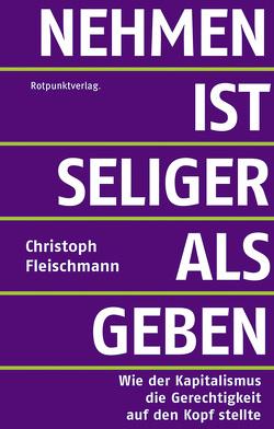 Nehmen ist seliger als geben von Fleischmann,  Christoph