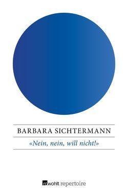 «Nein, nein, will nicht!» von Sichtermann,  Barbara, Söll,  Burkhardt