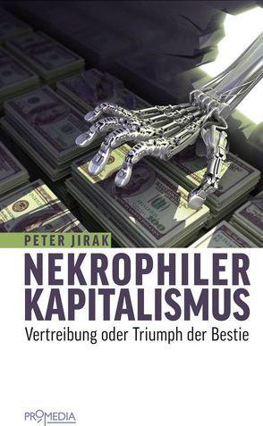 Nekrophiler Kapitalismus von Jirak,  Peter