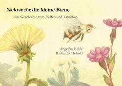 Nektar für die kleine Biene von Hable,  Angelika, Huhold,  Katharina
