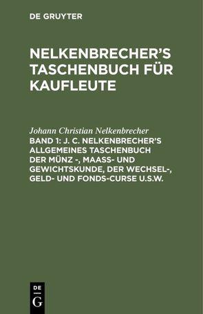 Nelkenbrecher's Taschenbuch für Kaufleute / J. C. Nelkenbrecher's allgemeines Taschenbuch der Münz -, Maaß- und Gewichtskunde, der Wechsel-, Geld- und Fonds-Curse u.s.w. von Nelkenbrecher,  Johann Christian, Schwabe,  H.