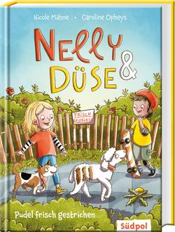 Nelly & Düse – Pudel frisch gestrichen von Mahne,  Nicole, Opheys,  Caroline