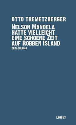 Nelson Mandela hatte vielleicht eine schöne Zeit auf Robben Island von Tremetzberger,  Otto