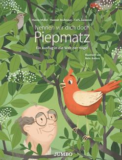 Nennen wir dich doch Piepmatz. Ein Ausflug in die Welt der Vögel von Anders,  Nele, Müller,  Hanna, Stollmayer,  Hannah, Swiderski,  Carla