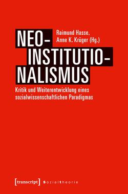Neo-Institutionalismus von Hasse,  Raimund, Krüger,  Anne K.