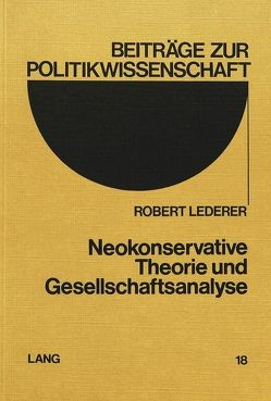 Neokonservative Theorie und Gesellschaftsanalyse von Lederer,  Robert