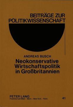 Neokonservative Wirtschaftspolitik in Großbritannien von Büsch,  Andreas