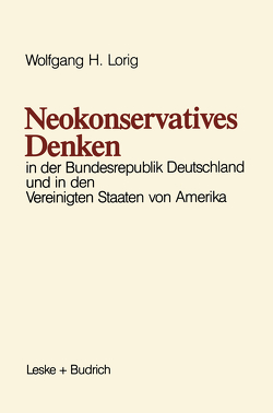 Neokonservatives Denken in der Bundesrepublik Deutschland und in den Vereinigten Staaten von Amerika von Lorig,  Wolfgang H