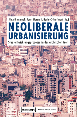 Neoliberale Urbanisierung von Al-Hamarneh,  Ala, Margraff,  Jonas, Scharfenort,  Nadine