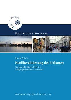 Neoliberalisierung des Urbanen von Schulz,  Bastian
