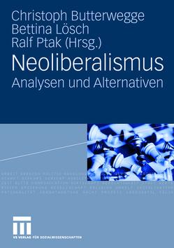 Neoliberalismus von Butterwegge,  Christoph, Lösch,  Bettina, Ptak,  Ralf