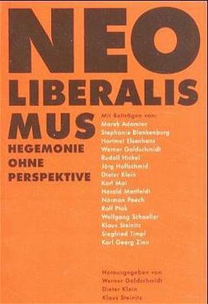 Neoliberalismus – Hegemonie ohne Perspektive von Goldschmidt,  Werner, Hickel,  Rudolf, Huffschmid,  Jörg, Klein,  Dieter, Steinitz,  Klaus, Zinn,  Hans G