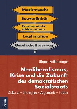 Neoliberalismus, Krise und die Zukunft des demokratischen Sozialstaats von Reifenberger,  Jürgen