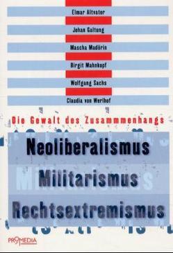 Neoliberalismus – Militarismus – Rechtsextremismus von Altvater,  Elmar, Galtung,  Johan, Madörin,  Mascha, Mahnkopf,  Birgit, Sachs,  Wolfgang, Werlhof,  Claudia von
