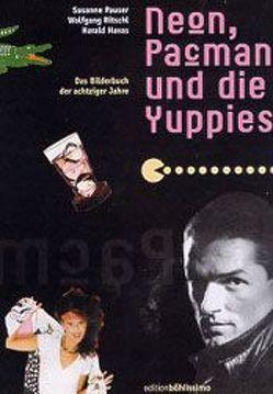 Neon, Pacman und die Yuppies von Havas,  Harald, Kolisch,  Nicole, Pauser,  Susanne, Ritschl,  Wolfgang