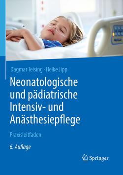 Neonatologische und pädiatrische Intensiv- und Anästhesiepflege von Jipp,  Heike, Teising,  Dagmar