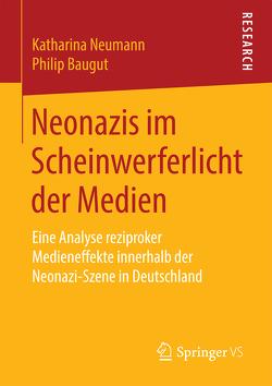 Neonazis im Scheinwerferlicht der Medien von Baugut,  Philip, Neumann,  Katharina