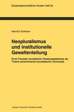 Neopluralismus und institutionelle Gewaltenteilung von Erdmann,  Heinrich
