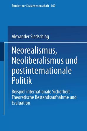 Neorealismus, Neoliberalismus und postinternationale Politik von Siedschlag,  Alexander