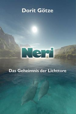 Neri – Das Geheimnis der Lichttore von Götze,  Dorit