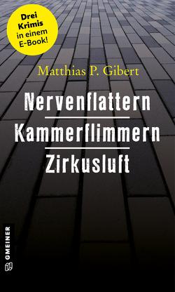Nervenflattern – Kammerflimmern – Zirkusluft von Gibert,  Matthias P.
