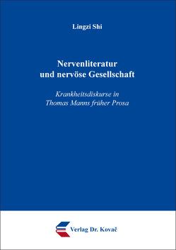 Nervenliteratur und nervöse Gesellschaft – Krankheitsdiskurse in Thomas Manns früher Prosa von Shi,  Lingzi
