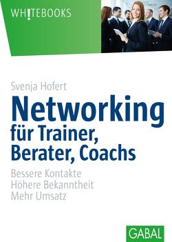 Networking für Trainer, Berater, Coachs von Hofert,  Svenja