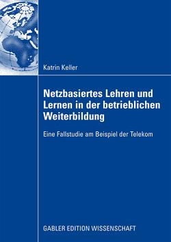 Netzbasiertes Lehren und Lernen in der betrieblichen Weiterbildung von Keller,  Katrin, Krawitz,  Prof. Dr. Rudi