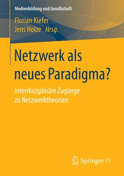 Netzwerk als neues Paradigma? von Holze,  Jens, Kiefer,  Florian