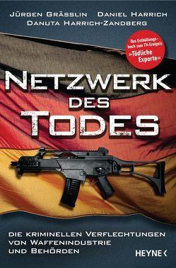 Netzwerk des Todes von Grässlin,  Jürgen, Harrich,  Daniel, Harrich-Zandberg,  Danuta