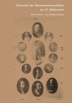 Netzwerke der Altertumswissenschaften im 19. Jahrhundert von Friedmann,  Ina, Krierer,  Karl R