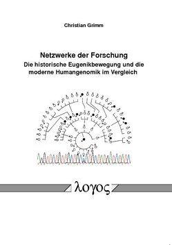 Netzwerke der Forschung. Die historische Eugenikbewegung und die moderne Humangenomik im Vergleich von Grimm,  Christian