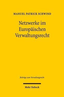 Netzwerke im Europäischen Verwaltungsrecht von Schwind,  Manuel Patrick
